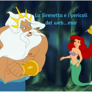 La Sirenetta e i pericoli del web...mar
