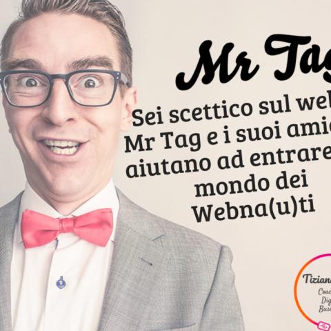 Sei scettico sul web? Mr Tag e i suoi amici ti aiutano ad entrare nel mondo dei Webna(u)ti