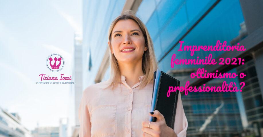 Imprenditoria femminile 2021: ottimismo o professionalità?