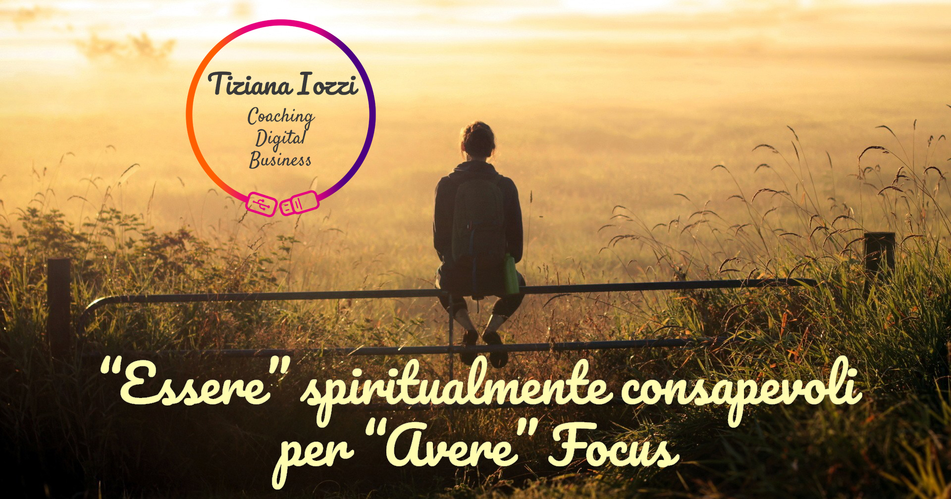 """""""Essere"""" spiritualmente consapevoli per """"Avere"""" focus"""