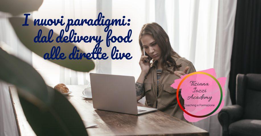 I nuovi paradigmi: dal delivery food alle dirette live
