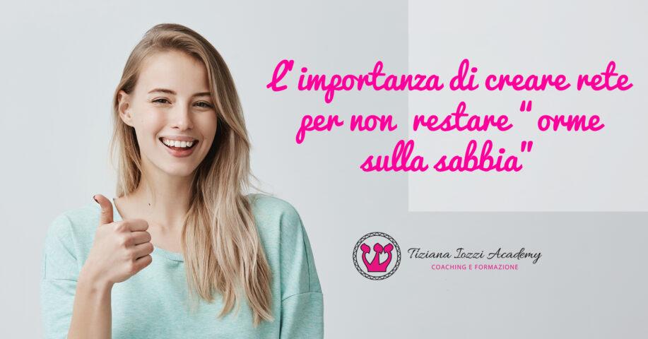 """L'IMPORTANZA DI CREARE RETE E COLLABORAZIONI PER NON RESTARE """"ORME SULLA SABBIA"""""""